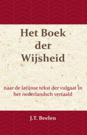 Het Boek der Wijsheid - naar de latijnse tekst der vulgaat in het nederlandsch vertaald - J.T. Beelen