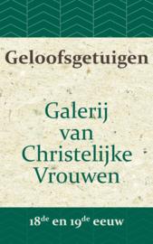 Geloofsgetuigen - Galerij van Christelijke Vrouwen in de 18de en 19de eeuw
