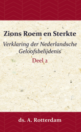Zions Roem en Sterkte - Verklaring der Nederlandsche Geloofsbelijdenis 2 - ds. A. Rotterdam