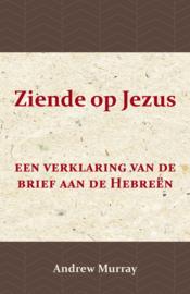 Andrew Murray - Ziende op Jezus, een verklaring vande brief aan de Hebreën
