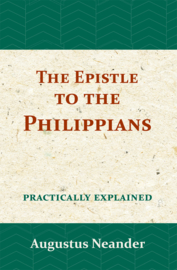 The Epistle to the Philippians - practically explained - Augustus Neander