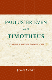 Paulus' brieven aan Timotheus - de beide brieven toegelicht - J. van Andel