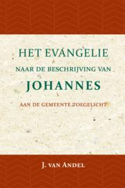 Het Evangelie naar de beschrijving van Johannes - aan de gemeente toegelicht - J. van Andel