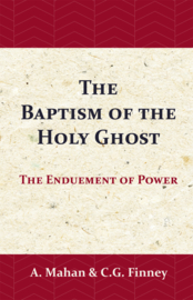 The Baptism of the Holy Ghost - The Enduement of Power - Asa Mahan - C.G. Finney