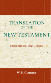 The Translation of the New Testament - from the original Greek - W.B. Godbey