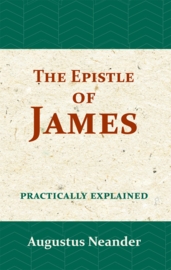 The Epistle of James - practically explained - Augustus Neander