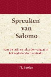 De Spreuken van Salomo - naar de latijnse tekst der vulgaat in het nederlandsch vertaald - J.T. Beelen
