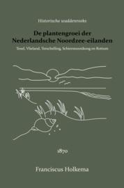 De plantengroei der Nederlandsche Noordzee-eilanden - Texel, Vlieland, Terschelling, Ameland, Schiermonnikoog en Rottum - Franciscus Holkema; H.C. van Hall