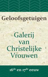 Geloofsgetuigen - Galerij van Christelijke Vrouwen in de 16de en 17de eeuw