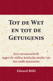 Tot de Wet en tot de Getuigenis - een verweerschrift tegen de nieuw-kritische studie van het oude testament - Eduard Böhl