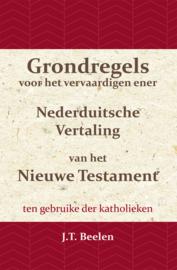 Grondregels voor het vervaardigen ener Nederduitsche Vertaling van het Nieuwe Testament - ten gebruike der Katholieken - J.T. Beelen