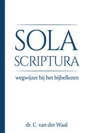 Sola Scriptura - wegwijzer bij het bijbellezen - Cornelis van der Waal