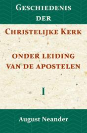 Geschiedenis der Christelijke Kerk onder leiding van de Apostelen I - August Neander
