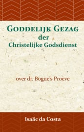 Goddelijk Gezag der Christelijke Godsdienst - over dr. Bogue's Proeve - Isaäc Da Costa en David Bogue