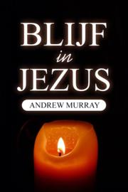 Blijf in Jezus - Andrew Murray