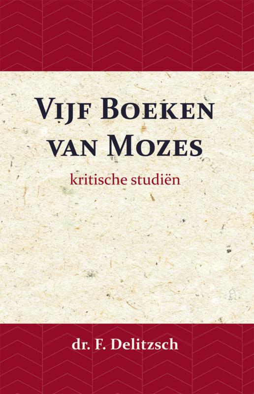 Kritische Studiën over de Vijf Boeken van Mozes - Franz Delitzsch; J.J. van Toorenenbergen