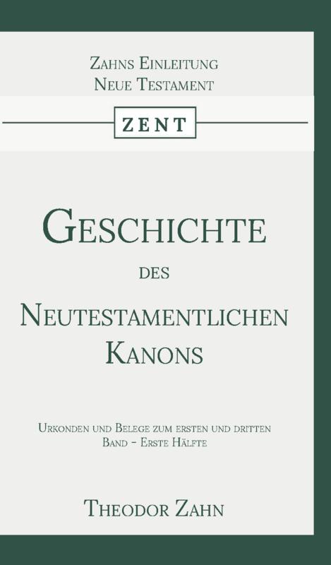 Geschichte des Neutestamentlichen Kanons 3 - Urkonden und Belegen zum ersten und dritten Band - Erste Hälfte - Theodor Zahn