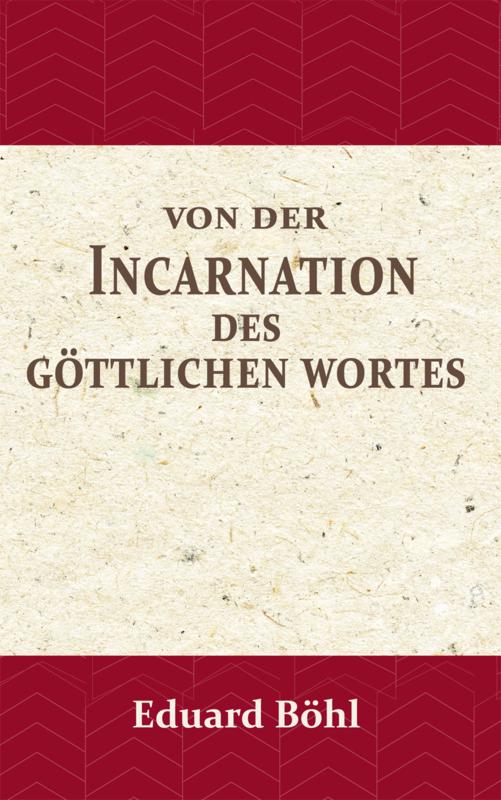 Von der Incarnation des Göttlichen Wortes - Eduard Böhl