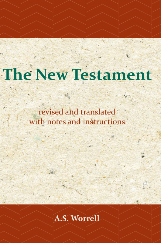 The New Testament - Revised and Translated - with Notes and Instructions - A.S. Worrell