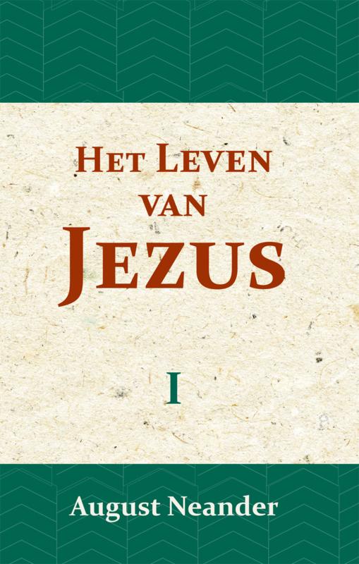 Het Leven van Jezus I - in geschiedkundige samenhang en ontwikkeling - August Neander