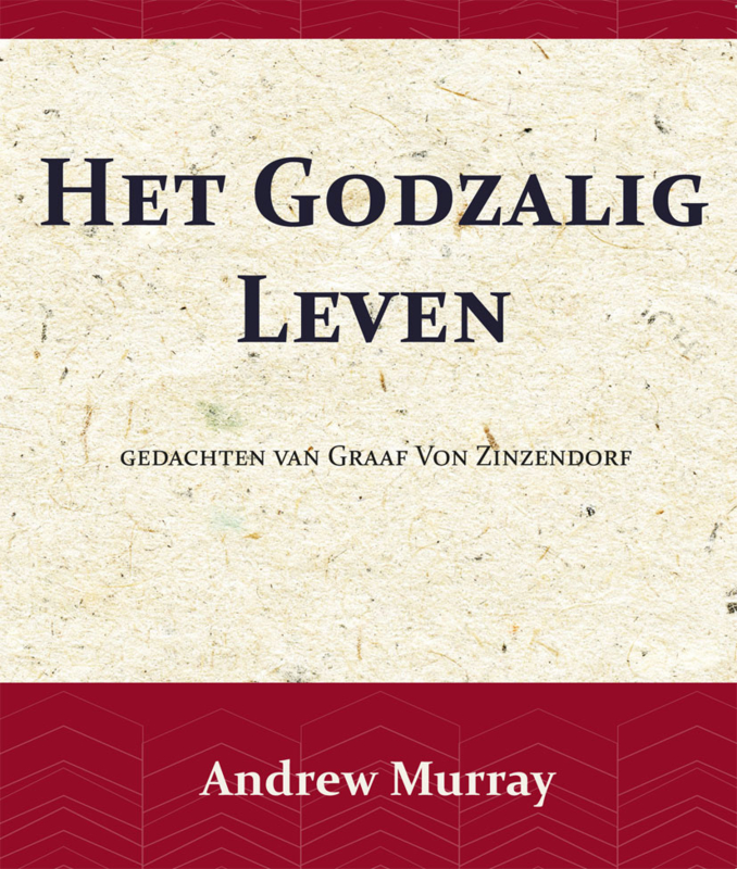 Het Godzalig leven - gedachten van Graaf Von Zinzendorf - Andrew Murray en Nikolaus van Zinzendorf