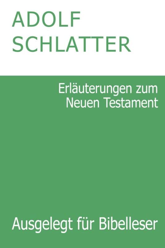 Erläuterungen zum Neuen Testament - Dr. Adolf Schlatter