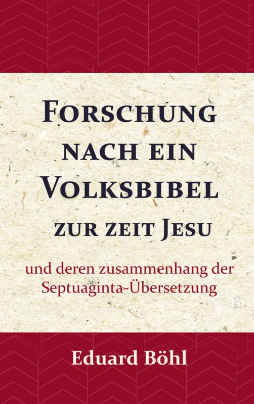 Forschung nach ein Volksbibel zur zeit Jesu - und deren zusammenhang der Septuaginta-Übersetzung - Eduard Böhl
