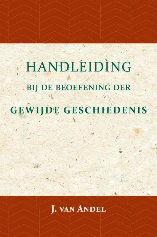 Handleiding bij de beoefening der gewijde geschiedenis - J. van Andel