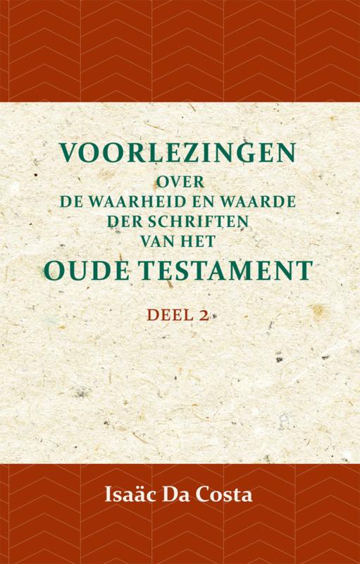 Voorlezingen over de waarheid en waarde der Schriften van het Oude Testament 2 - Deel 2 - Isaäc Da Costa