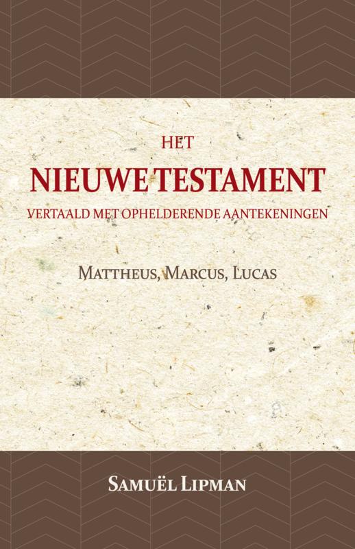 Mattheus, Marcus, Lucas - Het Nieuwe Testament vertaald met ophelderende - Samuël Lipman