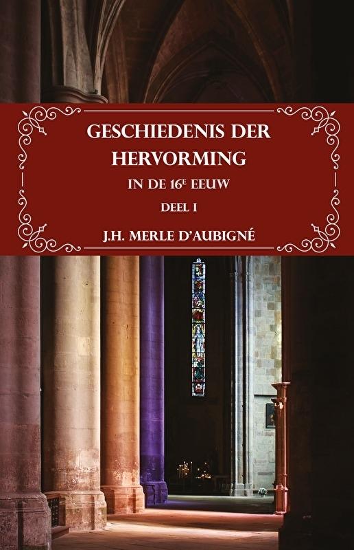 Geschiedenis der Hervorming in de 16e eeuw Deel I
