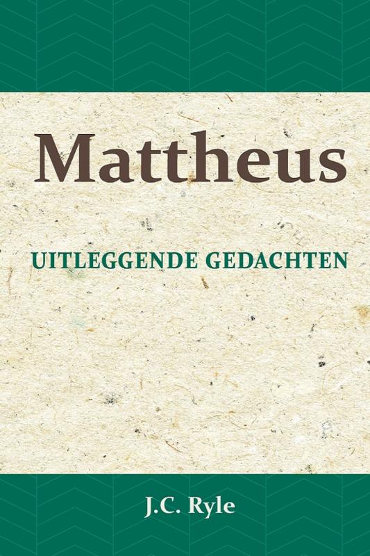 Uitleggende Gedachten over het Evangelie van Mattheus - J.C. Ryle
