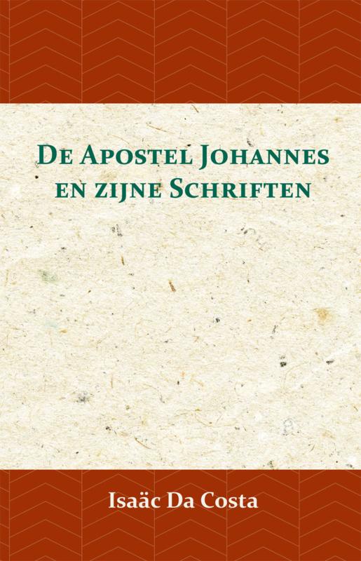 De Apostel Johannes en zijne Schriften - Isaäc Da Costa