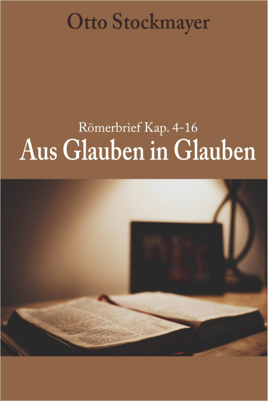 Röm. 4-16: Aus Glauben in Glauben - Otto Stockmayer