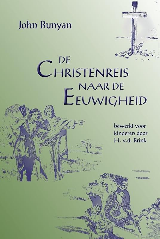 De Christenreis naar de Eeuwigheid - John Bunyan / H vd Brink
