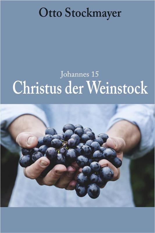 Joh. 15: Christus der Weinstock - Otto Stockmayer