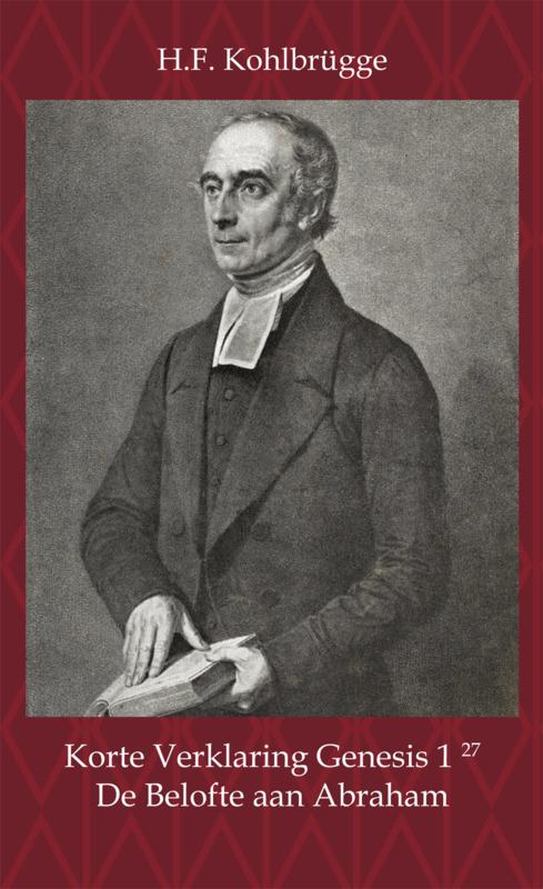 Korte Verklaring van Genesis 1, vers 27 - en een leerrede over de Belofte aan Abraham - H.F. Kohlbrügge