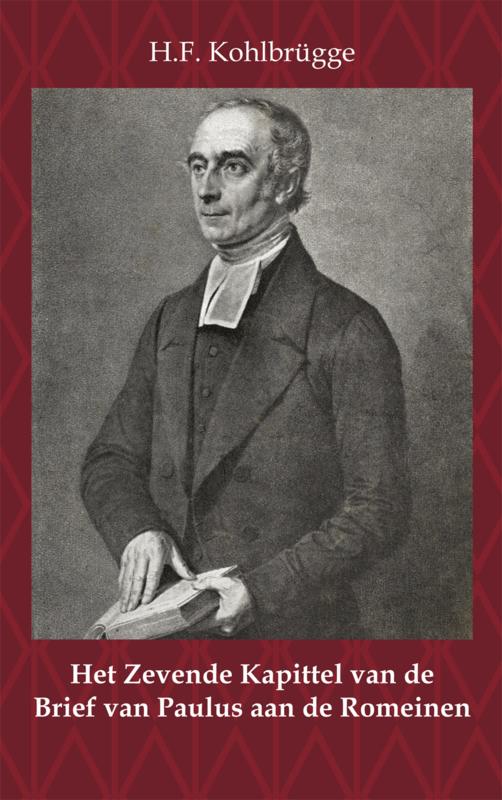 Het Zevende Kapittel van de Brief van Paulus aan de Romeinen - in een uitvoerige omschrijving - H.F. Kohlbrügge