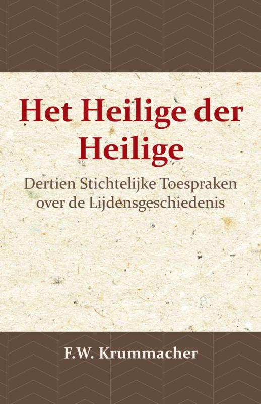 Het Heilige der Heilige - Dertien stichtelijke beschouwingen over de lijdensgeschiedenis - F.W. Krummacher