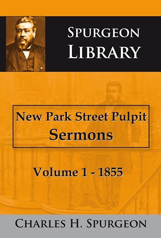 New Park Street Pulpit Sermons Volume 1 - 1855 - Spurgeon
