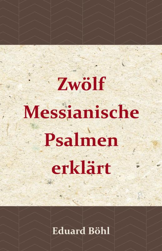 Zwölf Messianische Psalmen - Eduard Böhl