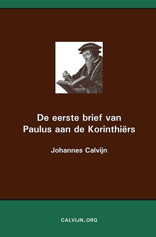De eerste brief van Paulus aan de Korinthiërs - Johannes Calvijn