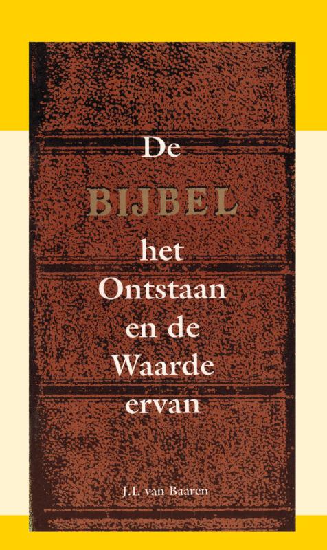 De Bijbel: Het ontstaan en de waarde ervan - J.I. van Baaren