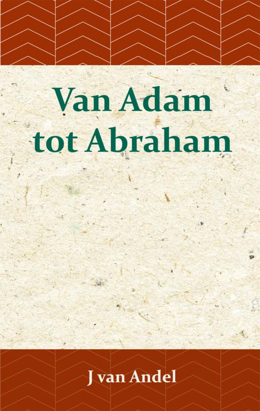 Van Adam tot Abraham - J. van Andel