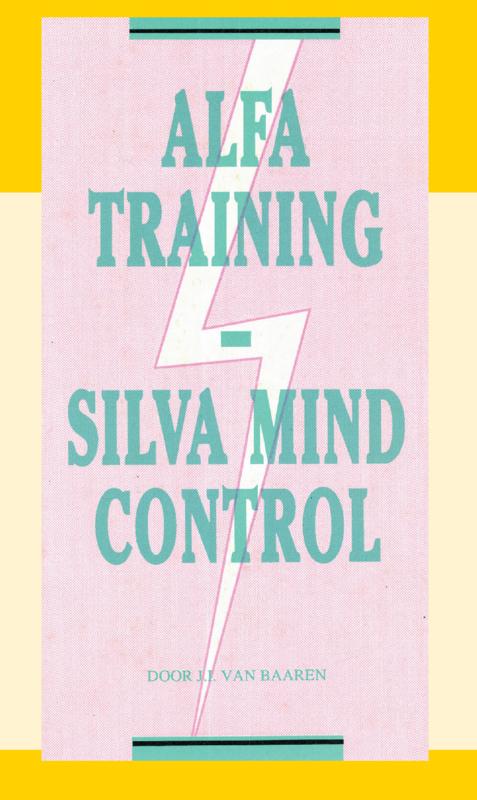 Alfa Training - Silva Mind Control - J.I. van Baaren