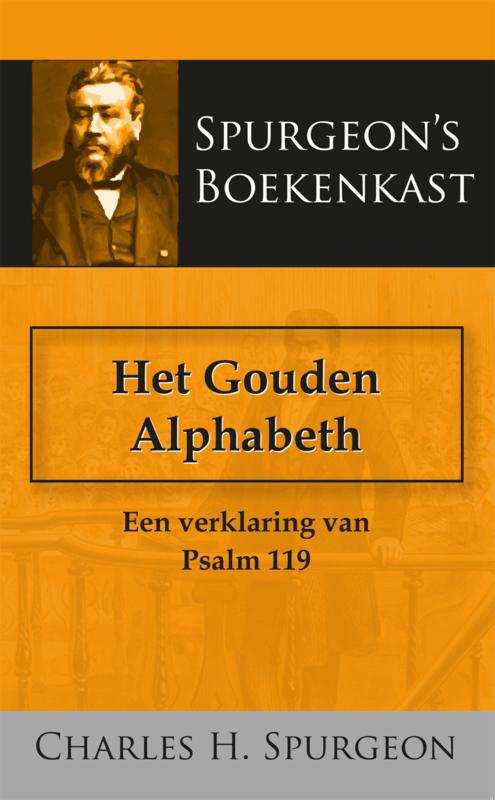 Het gouden alphabeth - een verklaring van Psalm 119 - C.H. Spurgeon