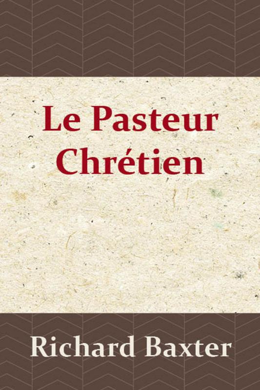 Le pasteur chrétien - Richard Baxter - Edition BOL