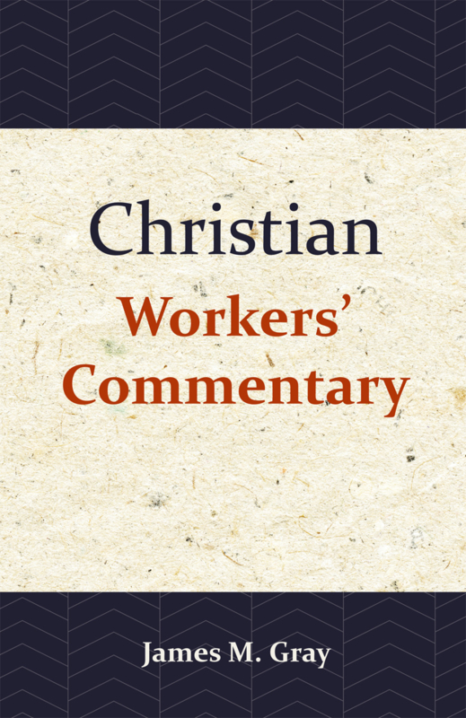 Christian Workers' Commentary on the Old and New Testament - James M. Gray