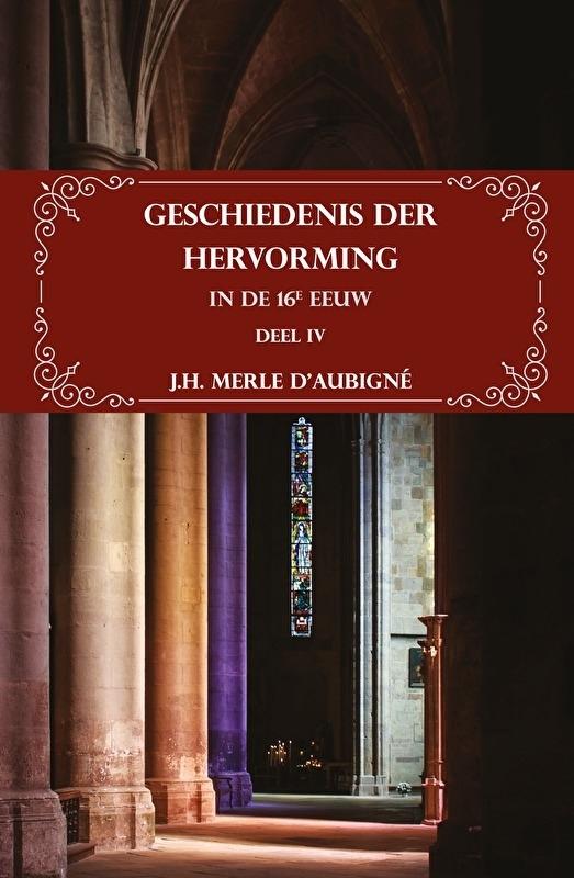 Geschiedenis der Hervorming in de 16e eeuw Deel IV