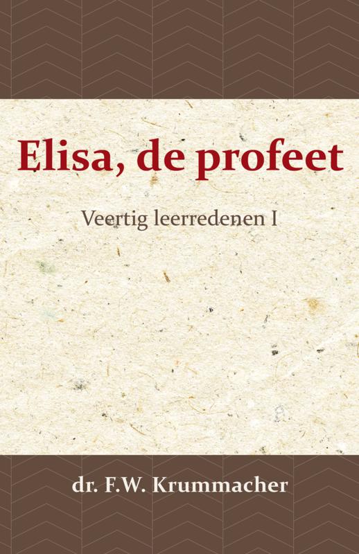 Elisa, de profeet - Veertig leerredenen I - dr. F.W. Krummacher